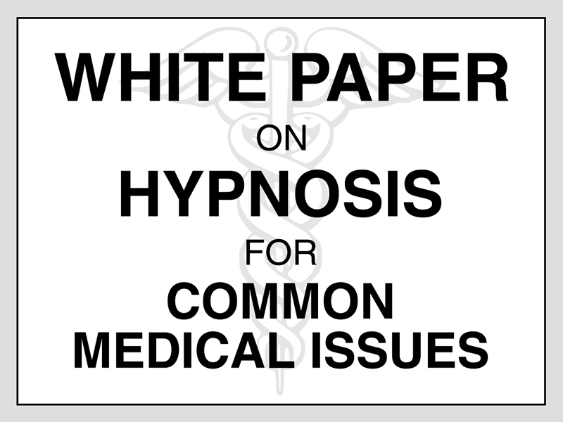 White Paper on Hypnosis for Common Medical Issues