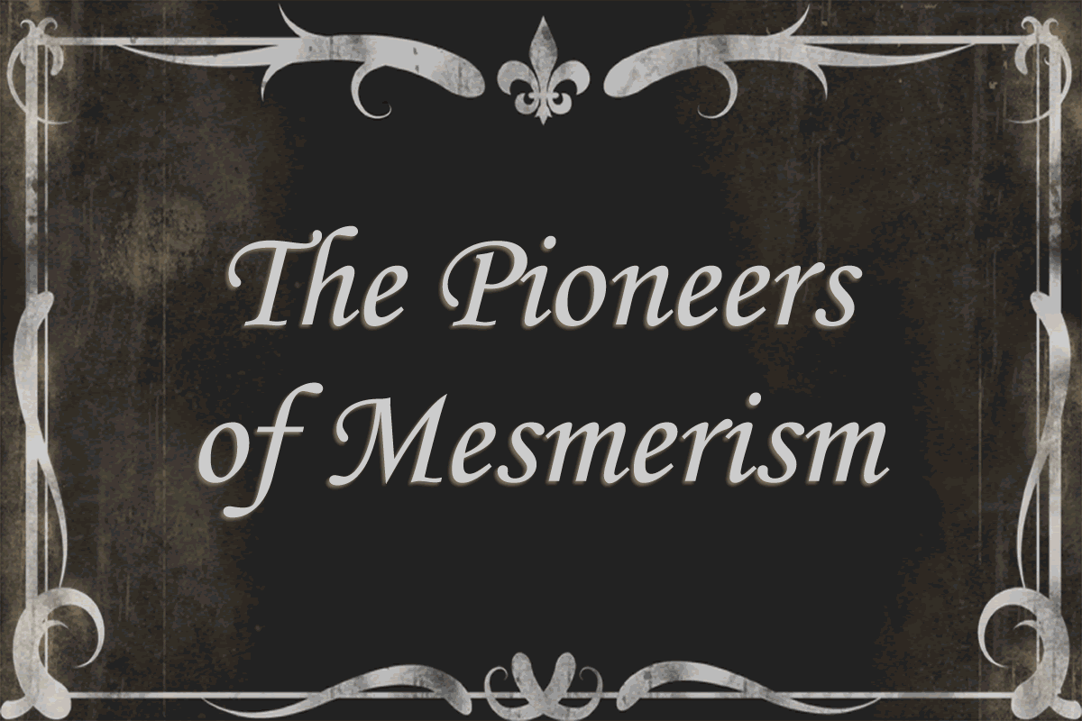 The Pioneers of Mesmerism