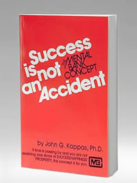 Success Is Not An Accident: The Mental Bank Concept - John G. Kappas, Ph.D.